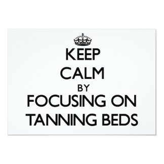 Keep Calm by focusing on Tanning Beds 5x7 Paper Invitation Card