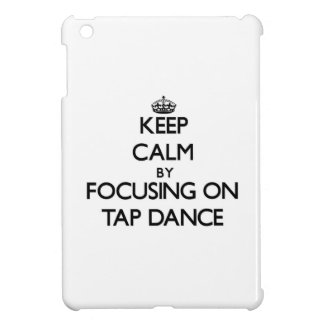 Keep Calm by focusing on Tap Dance iPad Mini Cases