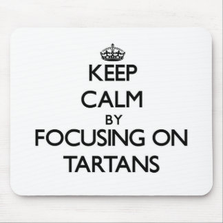 Keep Calm by focusing on Tartans Mousepads