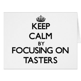Keep Calm by focusing on Tasters Greeting Cards
