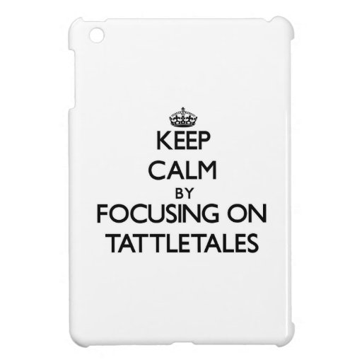 Keep Calm by focusing on Tattletales Case For The iPad Mini