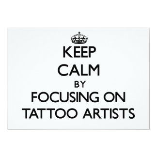 Keep Calm by focusing on Tattoo Artists 5x7 Paper Invitation Card