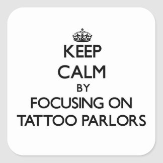 Keep Calm by focusing on Tattoo Parlors Square Stickers