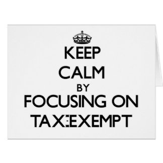 Keep Calm by focusing on Tax-Exempt Cards
