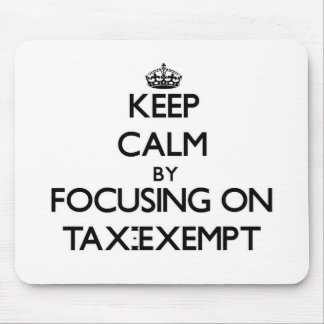 Keep Calm by focusing on Tax-Exempt Mouse Pad