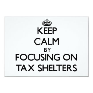 """Keep Calm by focusing on Tax Shelters 5"""" X 7"""" Invitation Card"""