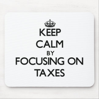 Keep Calm by focusing on Taxes Mousepad
