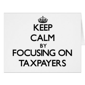 Keep Calm by focusing on Taxpayers Cards