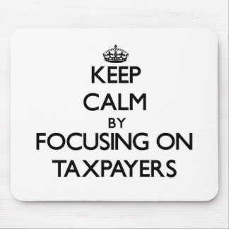 Keep Calm by focusing on Taxpayers Mousepads