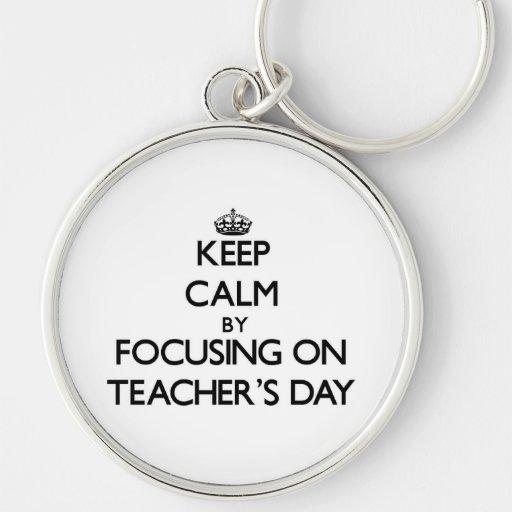 Keep Calm by focusing on Teacher'S Day Keychains