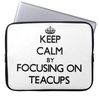 Keep Calm by focusing on Teacups Computer Sleeves
