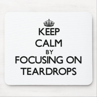 Keep Calm by focusing on Teardrops Mouse Pad