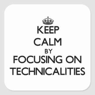 Keep Calm by focusing on Technicalities Sticker