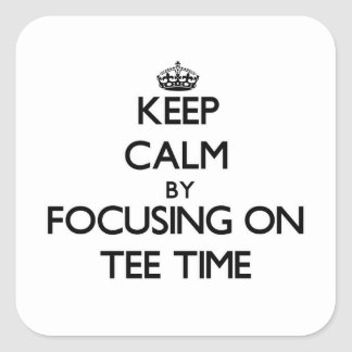 Keep Calm by focusing on Tee Time Square Sticker