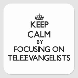 Keep Calm by focusing on Tele-Evangelists Square Sticker