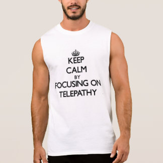 Keep Calm by focusing on Telepathy Sleeveless Tees