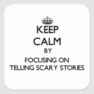 Keep Calm by focusing on Telling Scary Stories Sticker