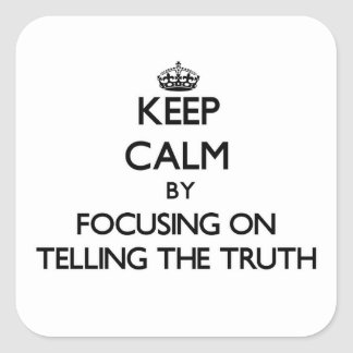 Keep Calm by focusing on Telling The Truth Square Stickers