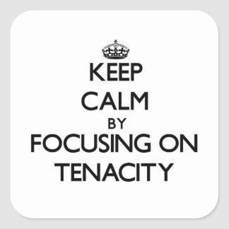 Keep Calm by focusing on Tenacity Square Sticker