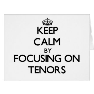 Keep Calm by focusing on Tenors Large Greeting Card