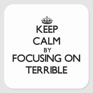 Keep Calm by focusing on Terrible Sticker