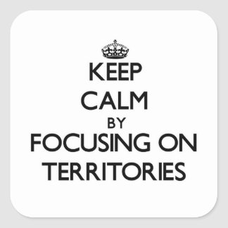 Keep Calm by focusing on Territories Square Sticker