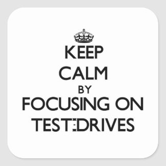 Keep Calm by focusing on Test-Drives Stickers