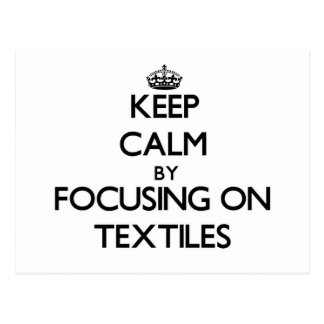 Keep Calm by focusing on Textiles Post Card