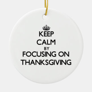 Keep Calm by focusing on Thanksgiving Christmas Ornaments