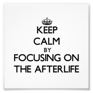 Keep Calm by focusing on The Afterlife Photographic Print