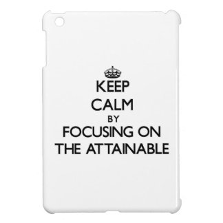 Keep Calm by focusing on The Attainable Cover For The iPad Mini