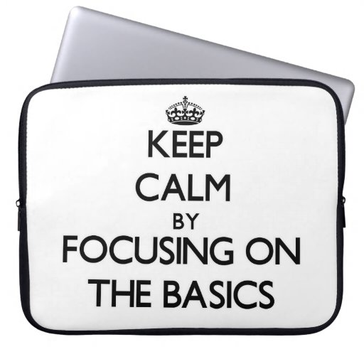 Keep Calm by focusing on The Basics Laptop Computer Sleeves