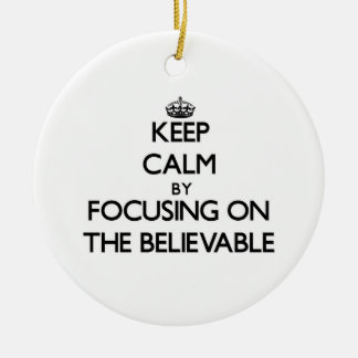 Keep Calm by focusing on The Believable Ornament