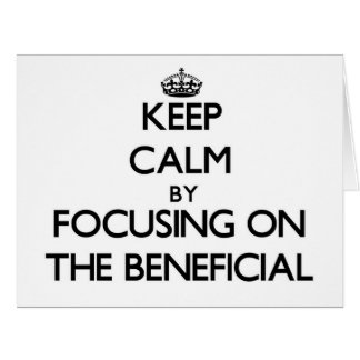 Keep Calm by focusing on The Beneficial Large Greeting Card