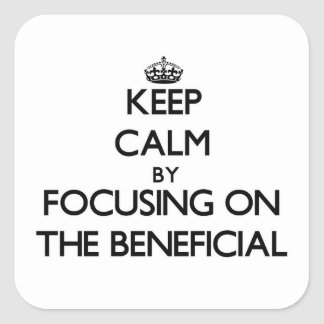 Keep Calm by focusing on The Beneficial Square Sticker