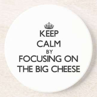 Keep Calm by focusing on The Big Cheese Drink Coaster