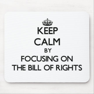 Keep Calm by focusing on The Bill Of Rights Mousepads
