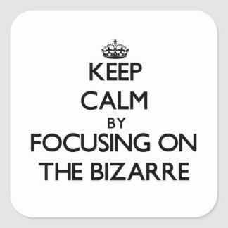 Keep Calm by focusing on The Bizarre Square Sticker