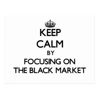 Keep Calm by focusing on The Black Market Post Card
