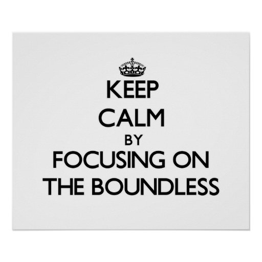Keep Calm by focusing on The Boundless Posters
