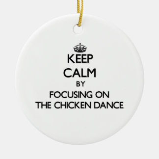 Keep Calm by focusing on The Chicken Dance Double-Sided Ceramic Round Christmas Ornament
