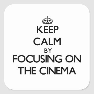 Keep Calm by focusing on The Cinema Stickers