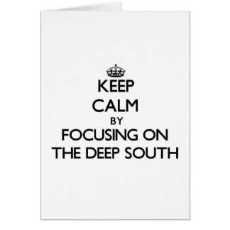 Keep Calm by focusing on The Deep South Card