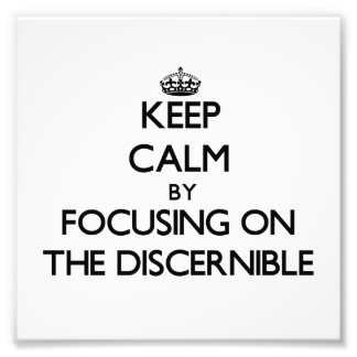 Keep Calm by focusing on The Discernible Photo Print