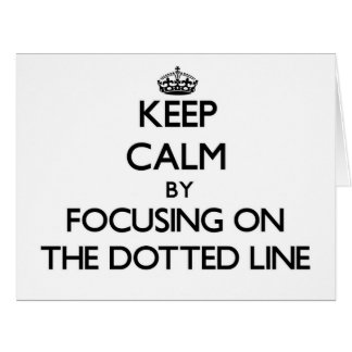 Keep Calm by focusing on The Dotted Line Cards