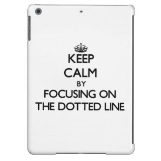 Keep Calm by focusing on The Dotted Line iPad Air Cover