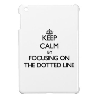 Keep Calm by focusing on The Dotted Line iPad Mini Covers