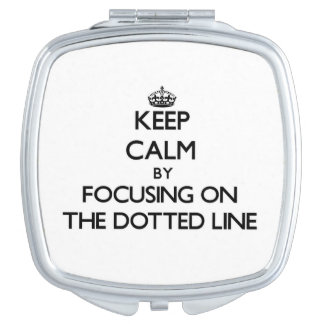 Keep Calm by focusing on The Dotted Line Mirror For Makeup