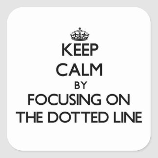 Keep Calm by focusing on The Dotted Line Stickers