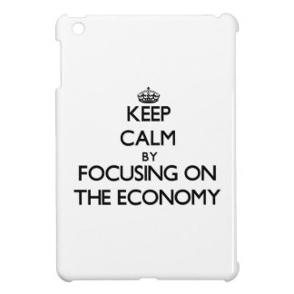 Keep Calm by focusing on THE ECONOMY Cover For The iPad Mini